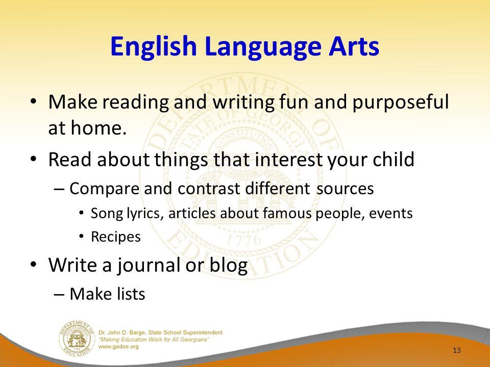 English Language Arts Make reading and writing fun and purposeful at home.