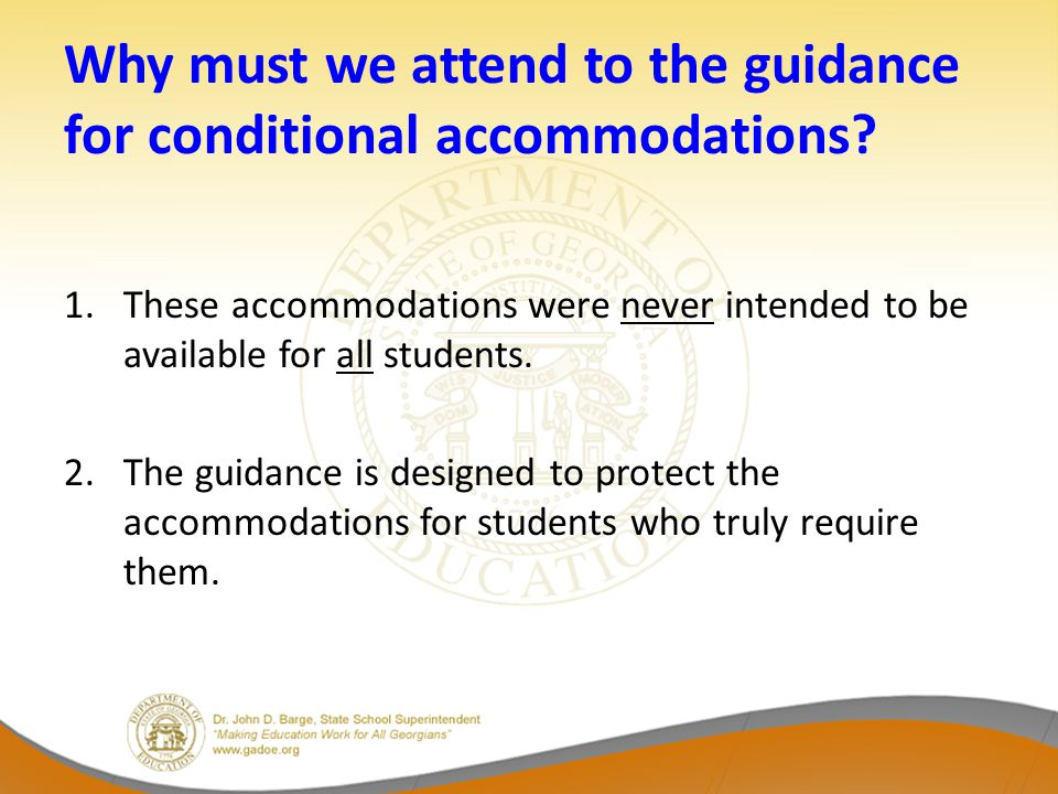 Why must we attend to the guidance for conditional accommodations.