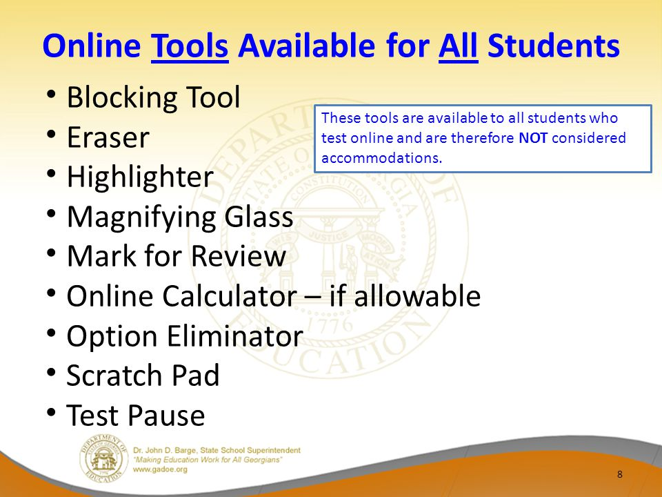 Online Tools Available for All Students 8 Blocking Tool Eraser Highlighter Magnifying Glass Mark for Review Online Calculator – if allowable Option Eliminator Scratch Pad Test Pause These tools are available to all students who test online and are therefore NOT considered accommodations.