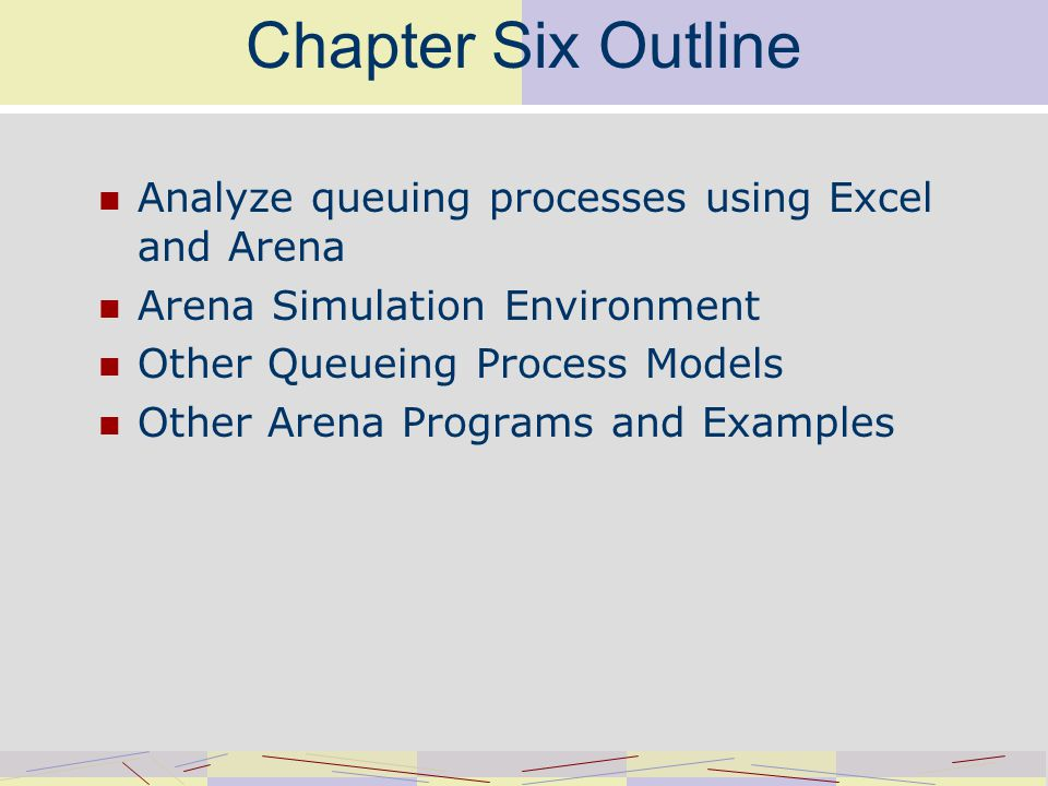 Analysis and Simulation of Queuing Processes Queuing Process Analysis Using Excel M/M/1 Queue M/M/3 Queue Manual Simulation Using Excel Process Simulation Tasks Why Use Arena for Process Analysis and Improvement?