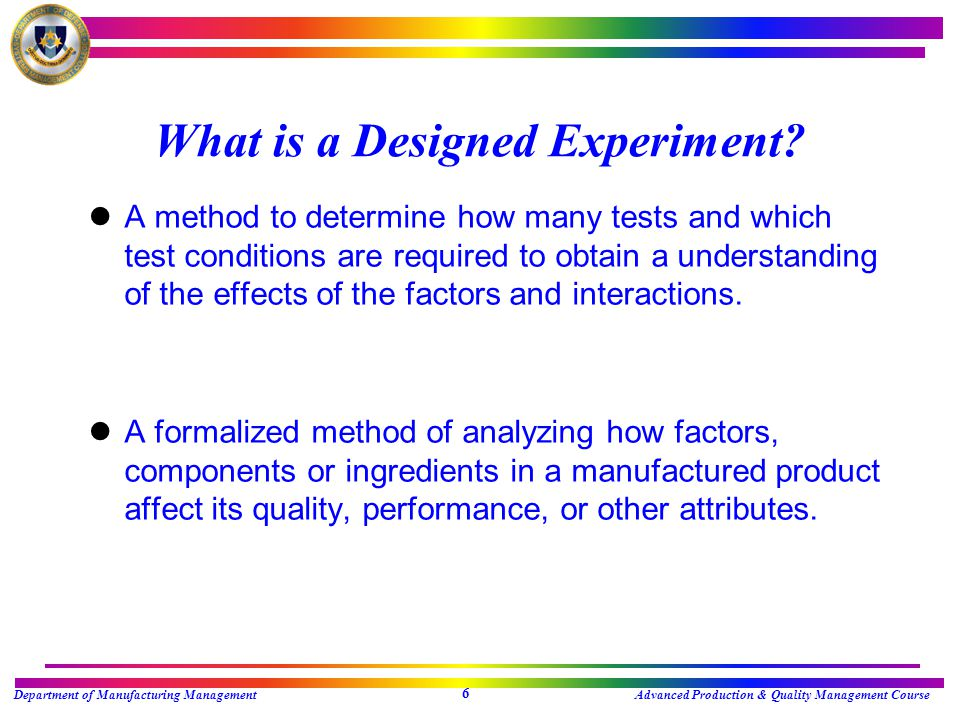 Department of Manufacturing ManagementAdvanced Production & Quality Management Course 6 What is a Designed Experiment.