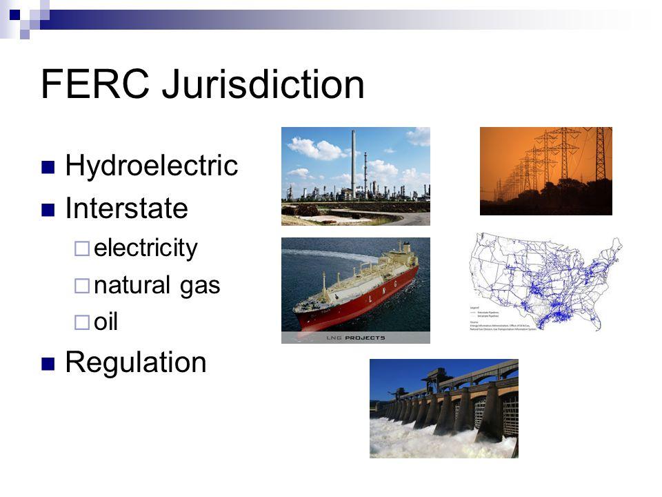 FERC Jurisdiction Hydroelectric Interstate  electricity  natural gas  oil Regulation