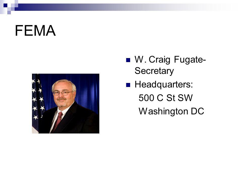 FEMA W. Craig Fugate- Secretary Headquarters: 500 C St SW Washington DC