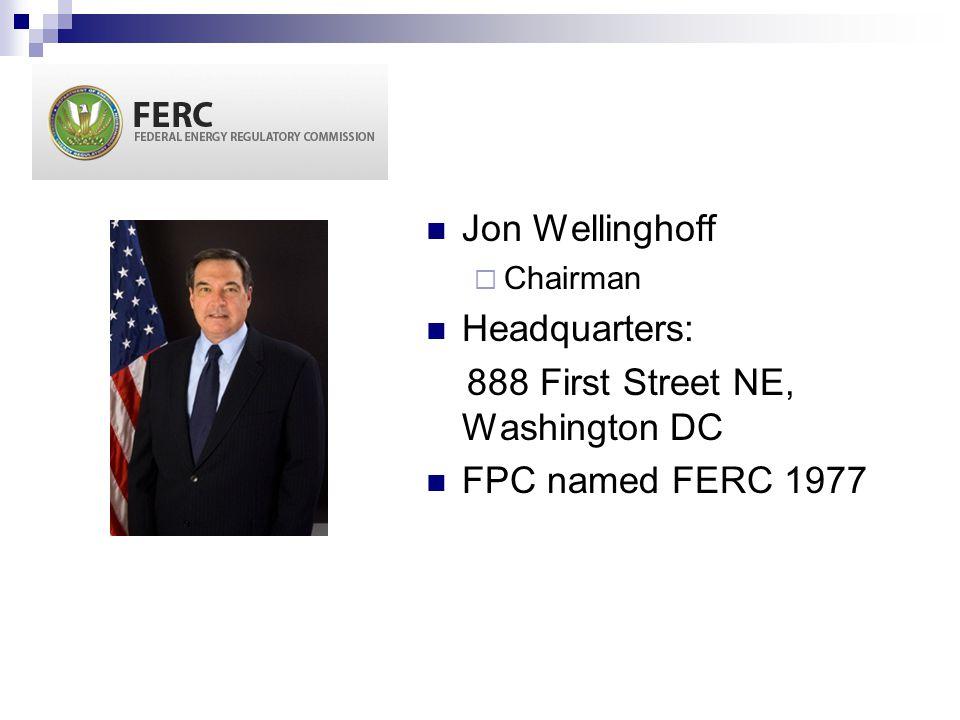Jon Wellinghoff  Chairman Headquarters: 888 First Street NE, Washington DC FPC named FERC 1977