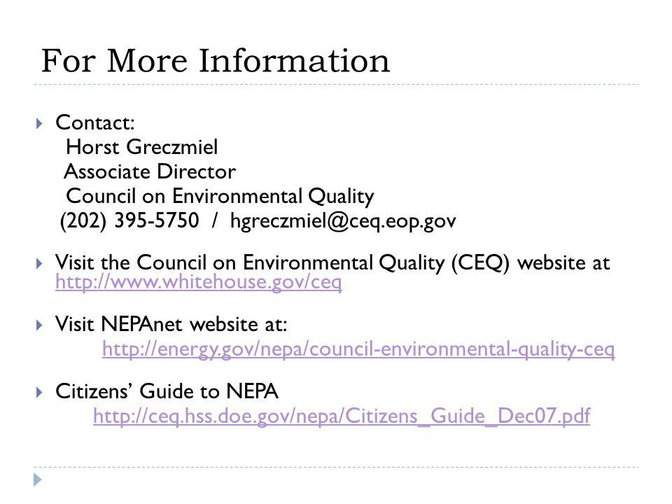 For More Information  Contact: Horst Greczmiel Associate Director Council on Environmental Quality (202) 395-5750 / hgreczmiel@ceq.eop.gov  Visit th