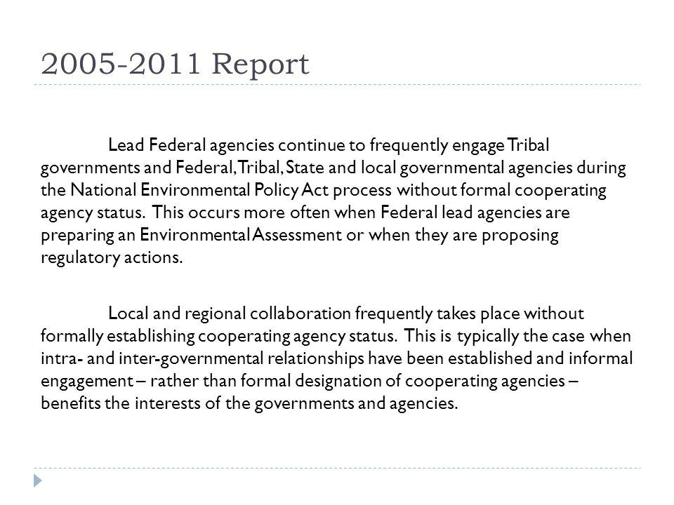2005-2011 Report Lead Federal agencies continue to frequently engage Tribal governments and Federal, Tribal, State and local governmental agencies dur