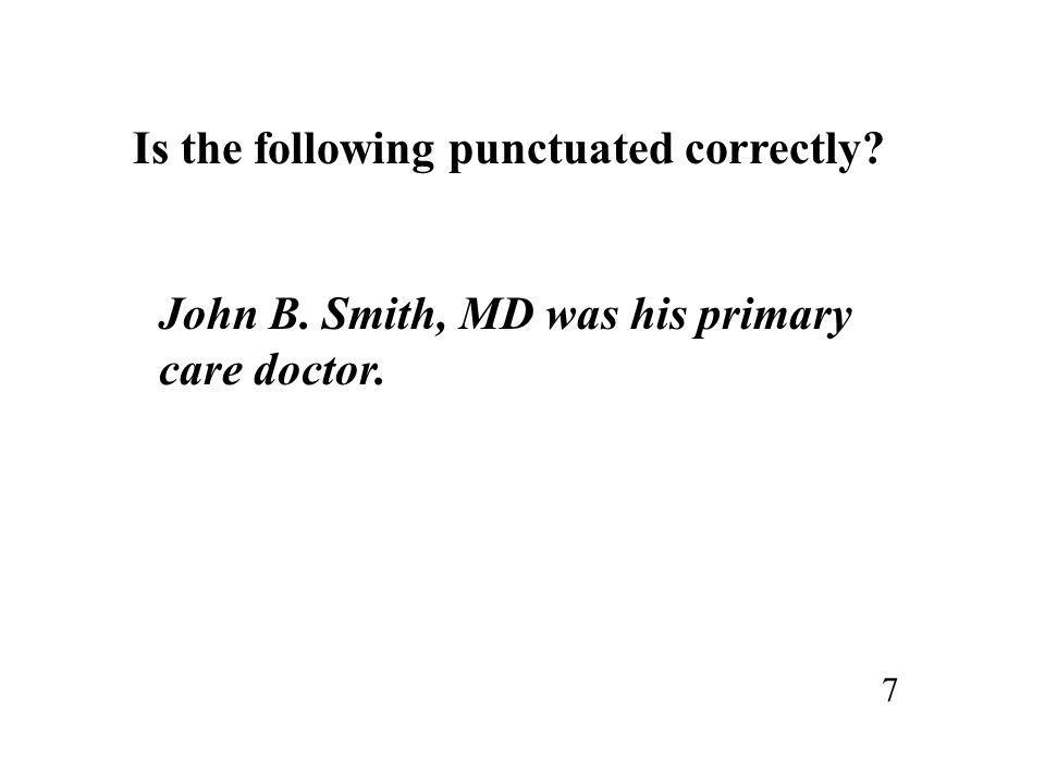 Is the following punctuated correctly? John B. Smith, MD was his primary care doctor. 7