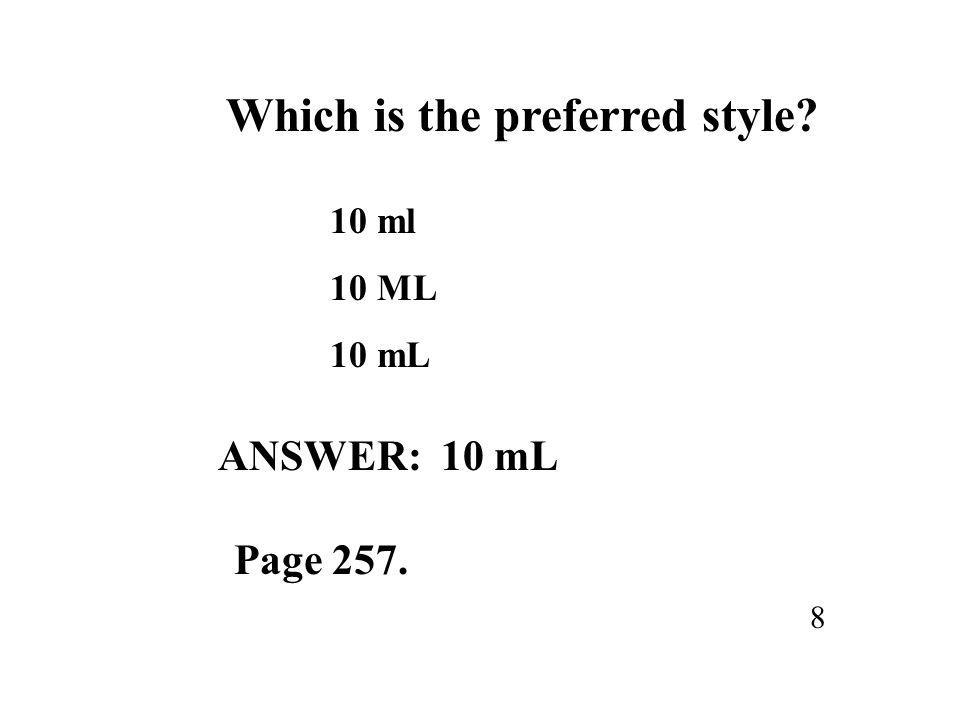 Which is the preferred style? 10 ml 10 ML 10 mL 8 ANSWER: 10 mL Page 257.