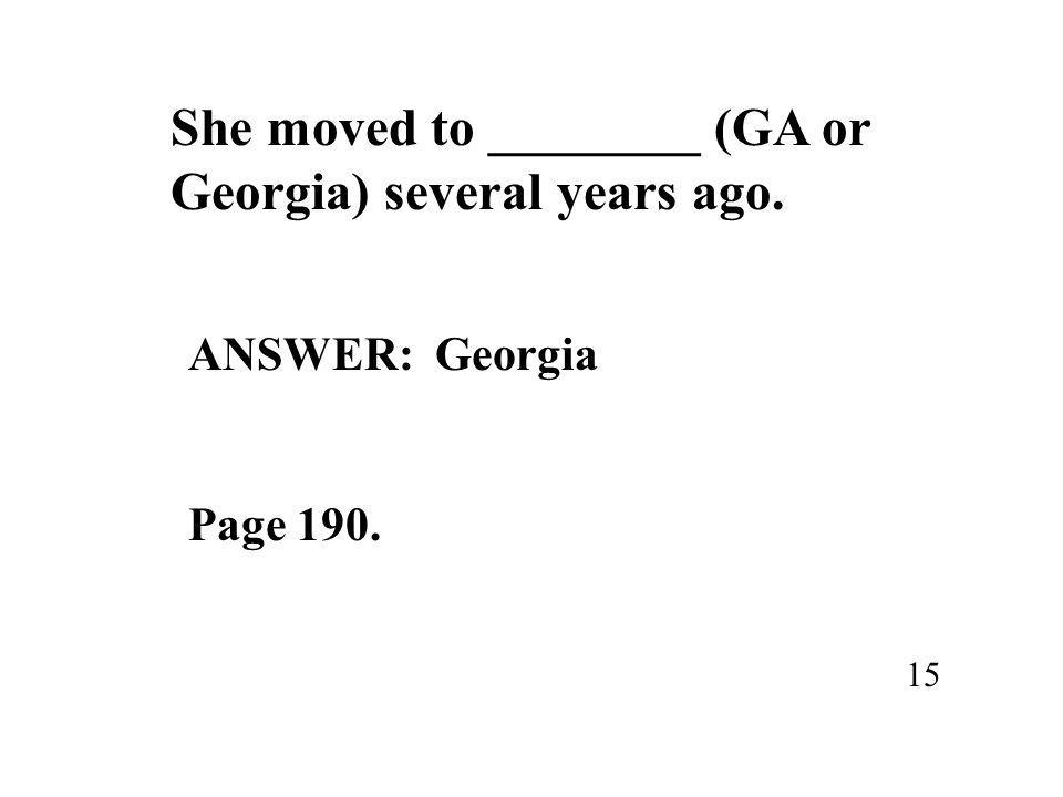She moved to ________ (GA or Georgia) several years ago. 15 ANSWER: Georgia Page 190.