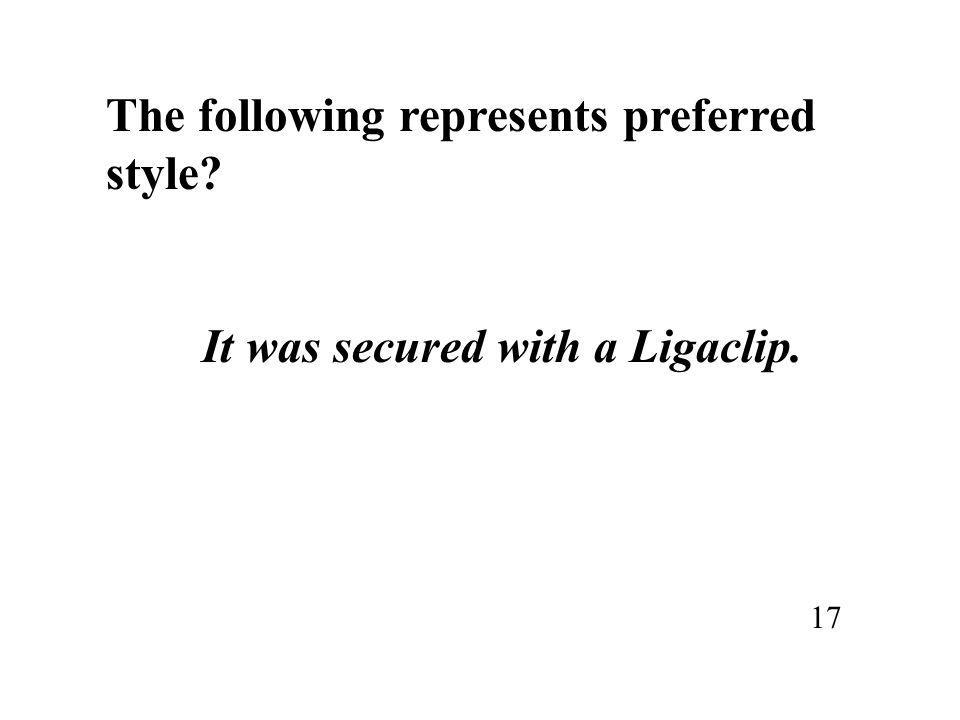 The following represents preferred style? It was secured with a Ligaclip. 17