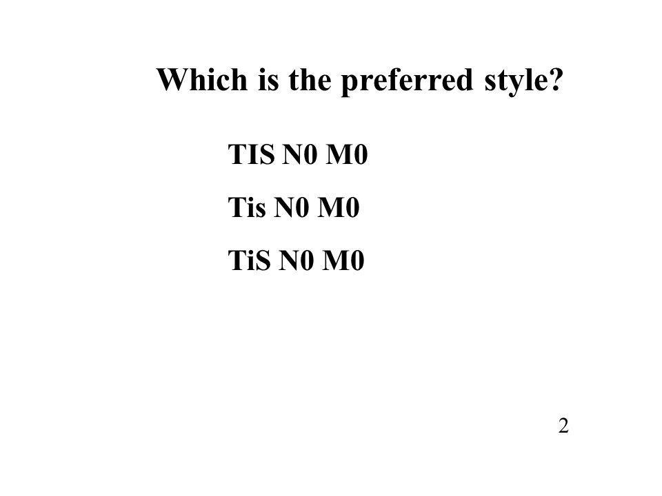 Which is the preferred style? TIS N0 M0 Tis N0 M0 TiS N0 M0 ANSWER: Tis N0 M0 Page 55. 2