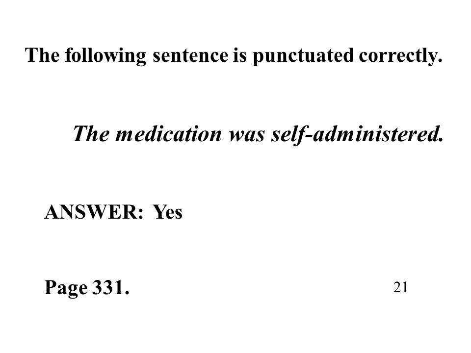 The following sentence is punctuated correctly. The medication was self-administered.
