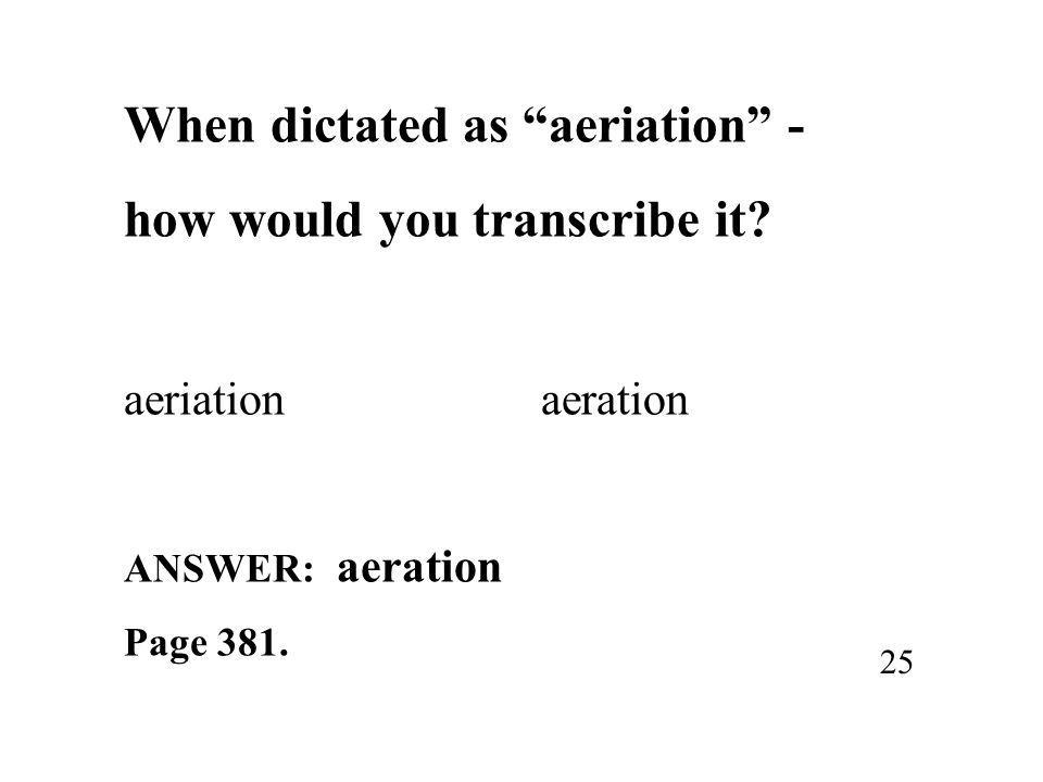 When dictated as aeriation - how would you transcribe it.