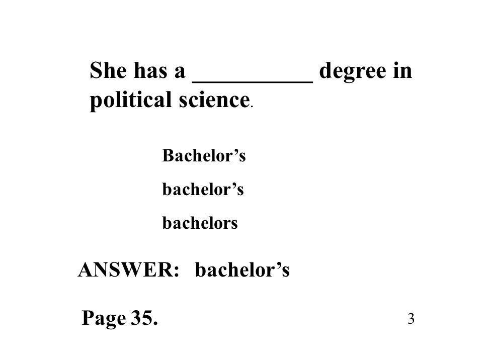 She has a __________ degree in political science.