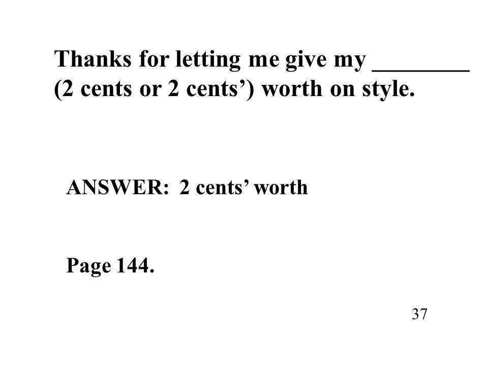 Thanks for letting me give my ________ (2 cents or 2 cents') worth on style.