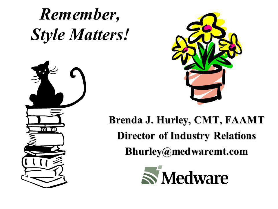 Remember, Style Matters! Brenda J. Hurley, CMT, FAAMT Director of Industry Relations Bhurley@medwaremt.com