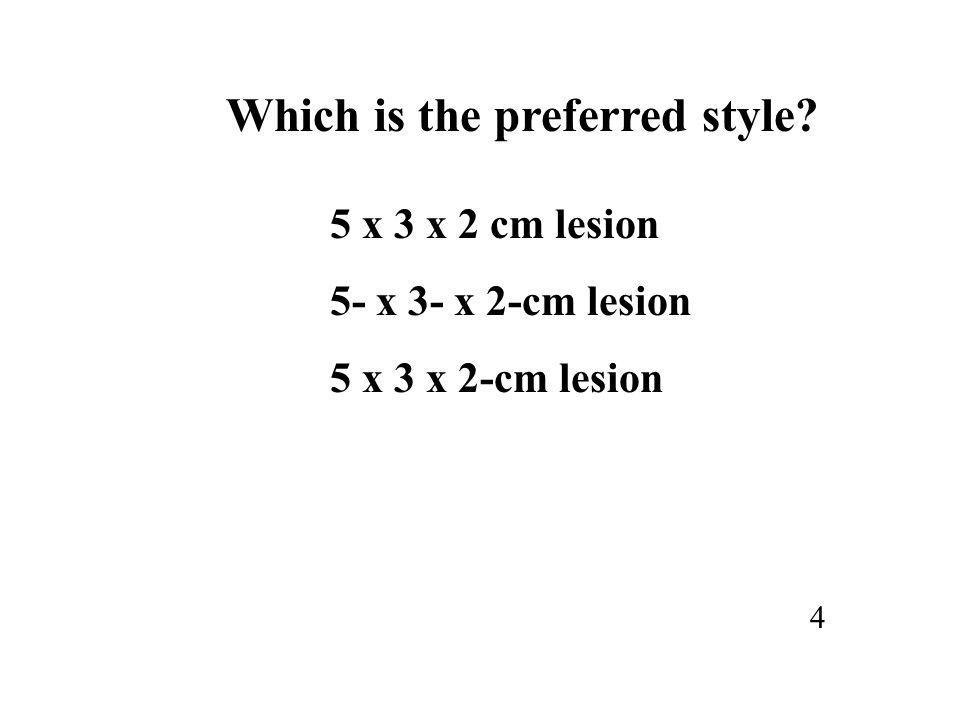 Which is the preferred style? 5 x 3 x 2 cm lesion 5- x 3- x 2-cm lesion 5 x 3 x 2-cm lesion 4