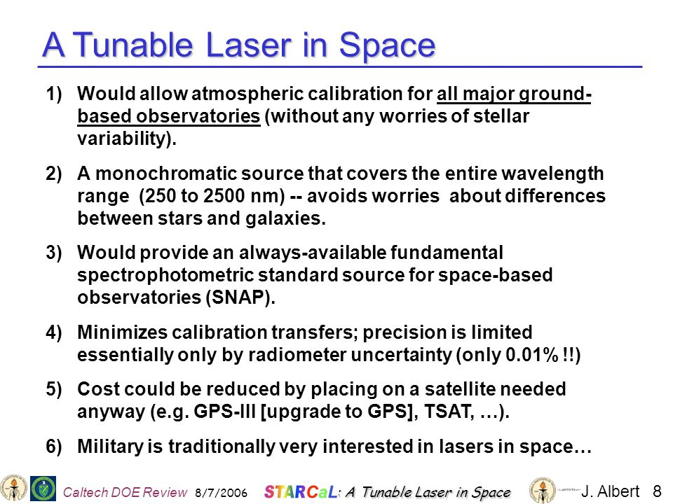 A Tunable Laser in Space 1)Would allow atmospheric calibration for all major ground- based observatories (without any worries of stellar variability).