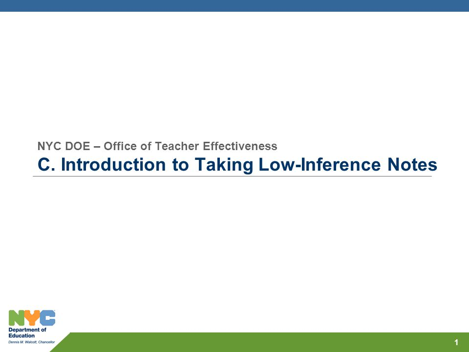 Participants will:  Distinguish between low-inference evidence and opinion/interpretation  Describe how low-inference note-taking helps observers accurately interpret teacher practice Objectives 2
