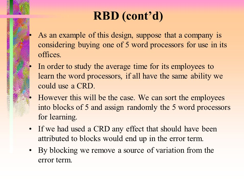 RBD (cont'd) As an example of this design, suppose that a company is considering buying one of 5 word processors for use in its offices. In order to s