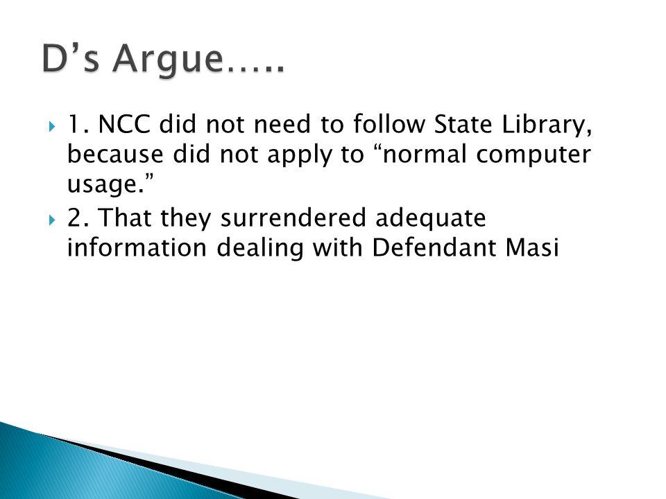 """ 1. NCC did not need to follow State Library, because did not apply to """"normal computer usage.""""  2. That they surrendered adequate information deali"""