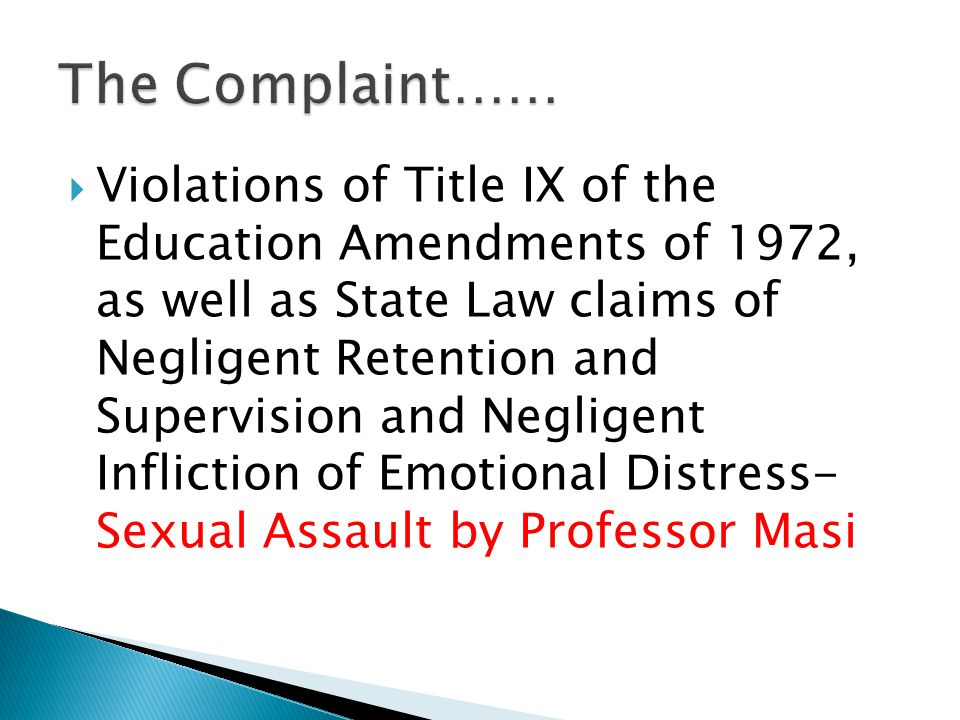  Violations of Title IX of the Education Amendments of 1972, as well as State Law claims of Negligent Retention and Supervision and Negligent Infliction of Emotional Distress- Sexual Assault by Professor Masi