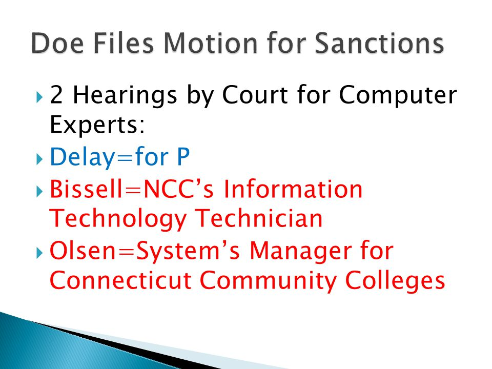  2 Hearings by Court for Computer Experts:  Delay=for P  Bissell=NCC's Information Technology Technician  Olsen=System's Manager for Connecticut Community Colleges