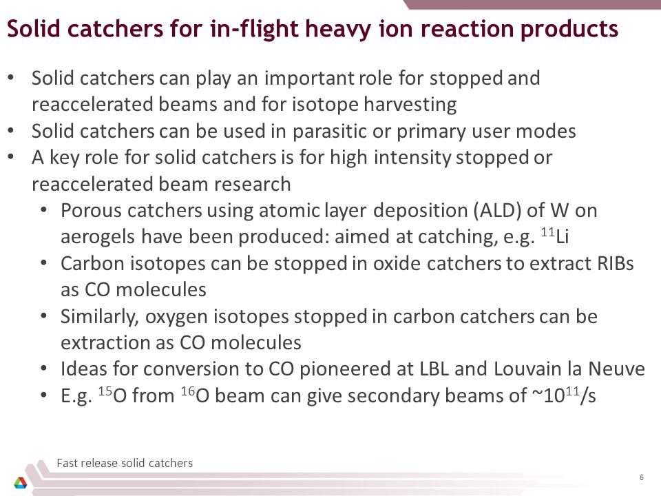 Slide 7 Refractory Hot Catchers for Rare Isotopes Primary purpose of carbon aerogel is to catch 15 O isotopes and convert them to C 15 O expected to be released almost as a noble gas.