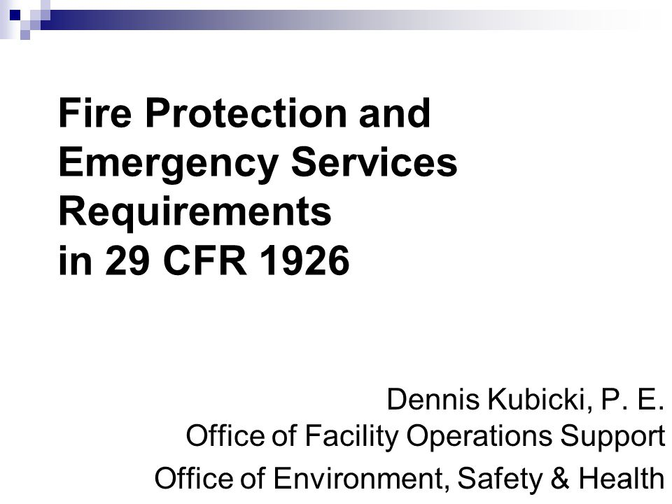 12 Subpart D – Health & Environment Controls 1926.50 through 1926.66 In general, while this Subpart does not focus exclusively on fire safety and emergency response, aspects of it contain significant requirements that must be addressed by contractor fire safety programs.
