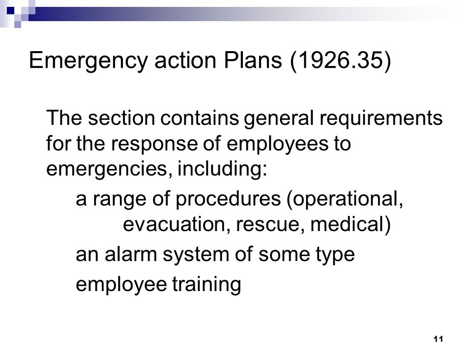 11 Emergency action Plans (1926.35) The section contains general requirements for the response of employees to emergencies, including: a range of proc