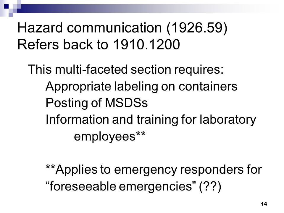 14 Hazard communication (1926.59) Refers back to 1910.1200 This multi-faceted section requires: Appropriate labeling on containers Posting of MSDSs In