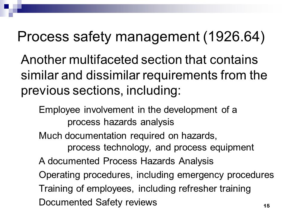 15 Process safety management (1926.64) Another multifaceted section that contains similar and dissimilar requirements from the previous sections, incl