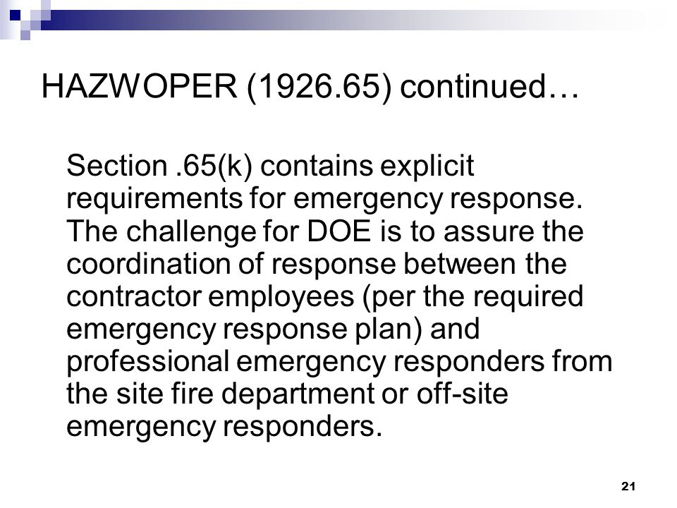 21 HAZWOPER (1926.65) continued… Section.65(k) contains explicit requirements for emergency response.