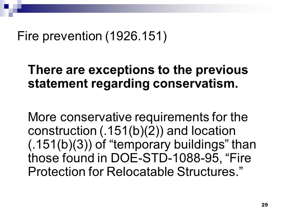 29 Fire prevention (1926.151) There are exceptions to the previous statement regarding conservatism. More conservative requirements for the constructi