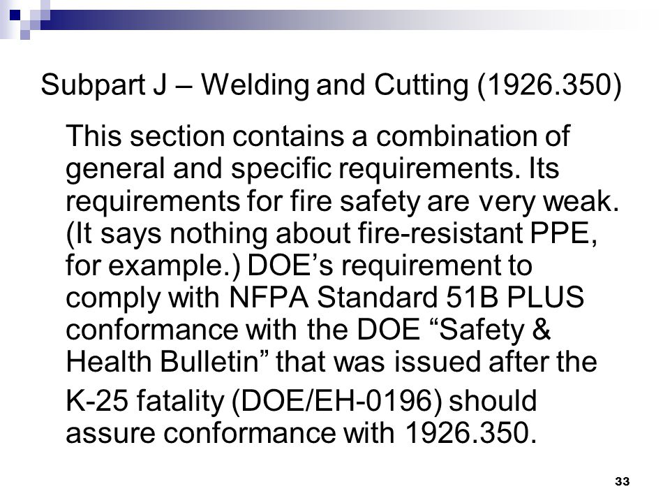33 Subpart J – Welding and Cutting (1926.350) This section contains a combination of general and specific requirements.