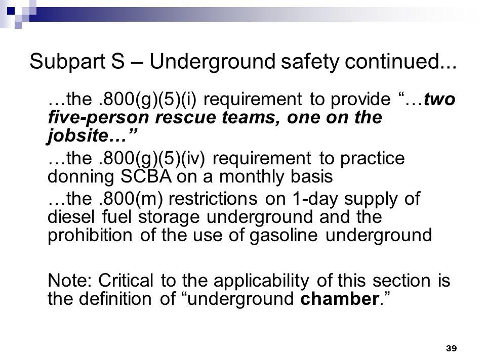 39 Subpart S – Underground safety continued...