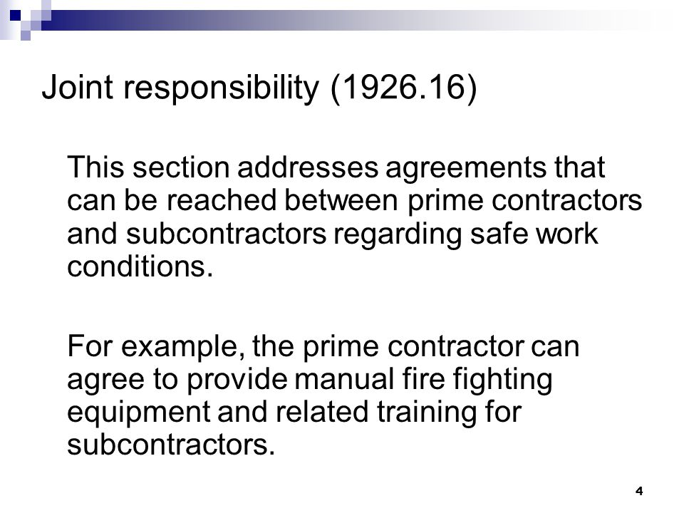 4 Joint responsibility (1926.16) This section addresses agreements that can be reached between prime contractors and subcontractors regarding safe work conditions.