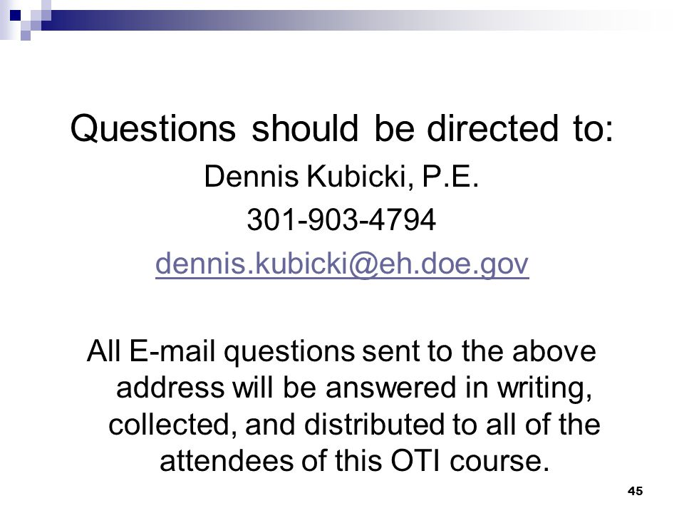 45 Questions should be directed to: Dennis Kubicki, P.E. 301-903-4794 dennis.kubicki@eh.doe.gov All E-mail questions sent to the above address will be