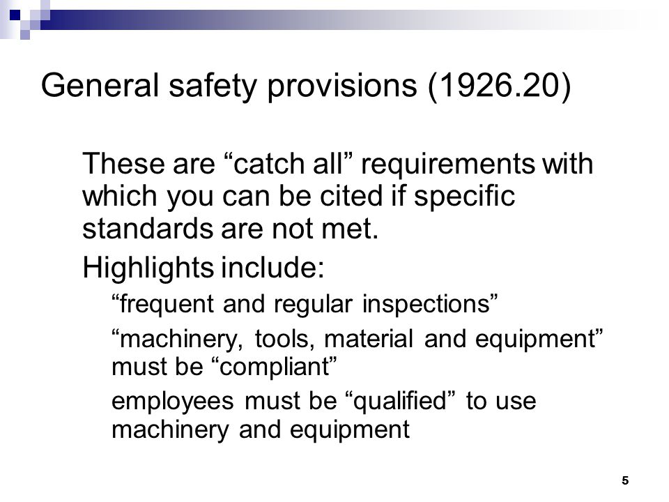 5 General safety provisions (1926.20) These are catch all requirements with which you can be cited if specific standards are not met.