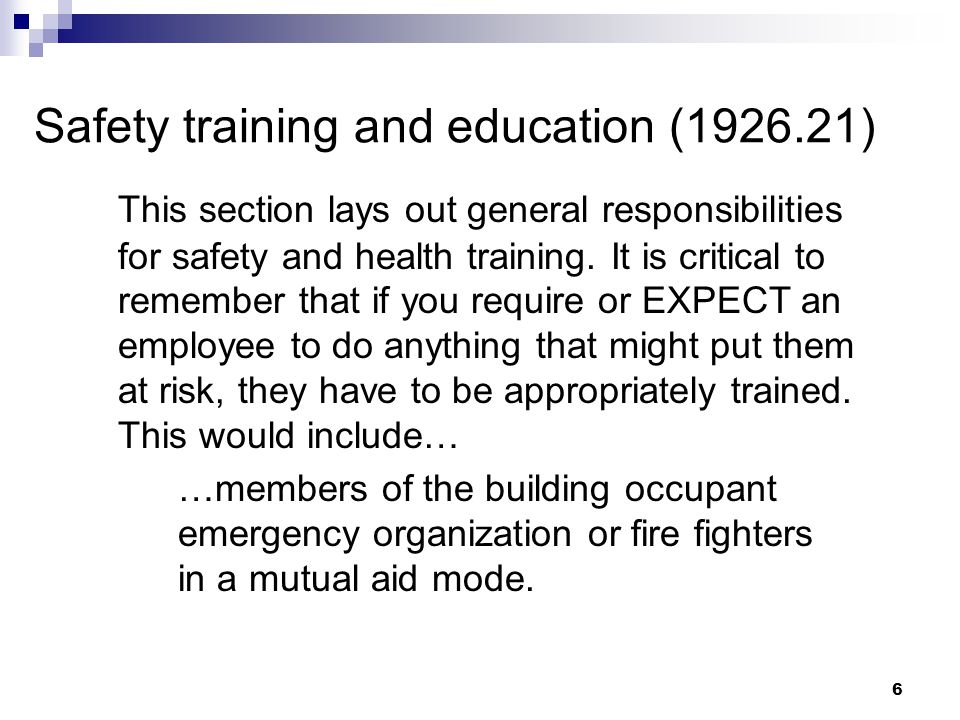 6 Safety training and education (1926.21) This section lays out general responsibilities for safety and health training.