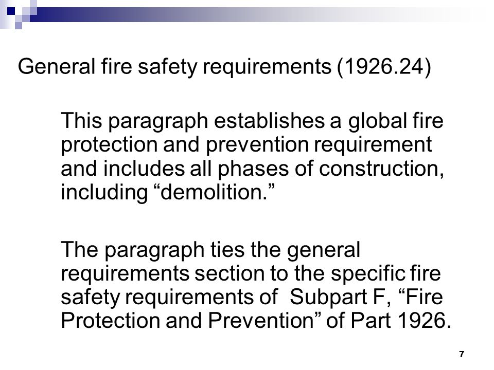 28 Subpart F – Fire Protection and Prevention (1926.150) In general, this section contains either broad requirements that are comparable, if not less comprehensive, to DOE directives; or it contains explicit requirements that are both less comprehensive and less conservative than the criteria contained in the corresponding NFPA codes and standards.