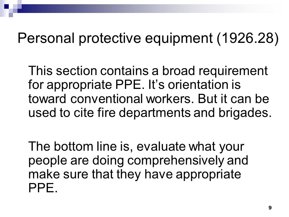 9 Personal protective equipment (1926.28) This section contains a broad requirement for appropriate PPE. It's orientation is toward conventional worke