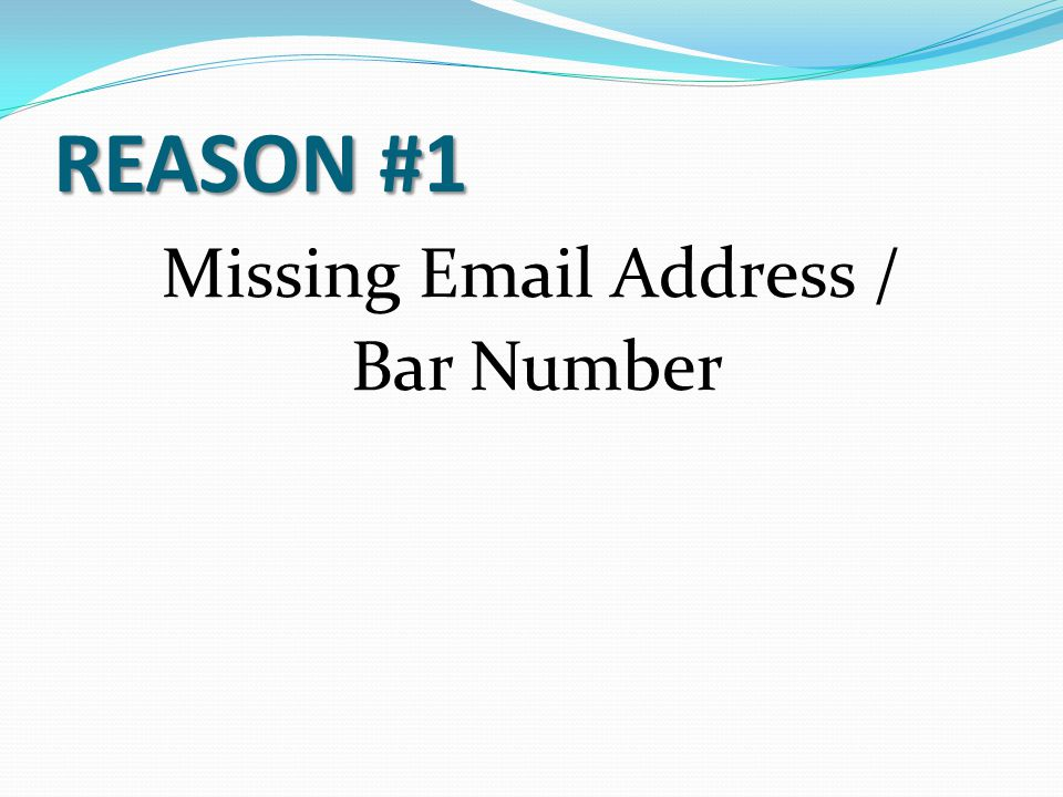 REASON #1 Missing Email Address / Bar Number