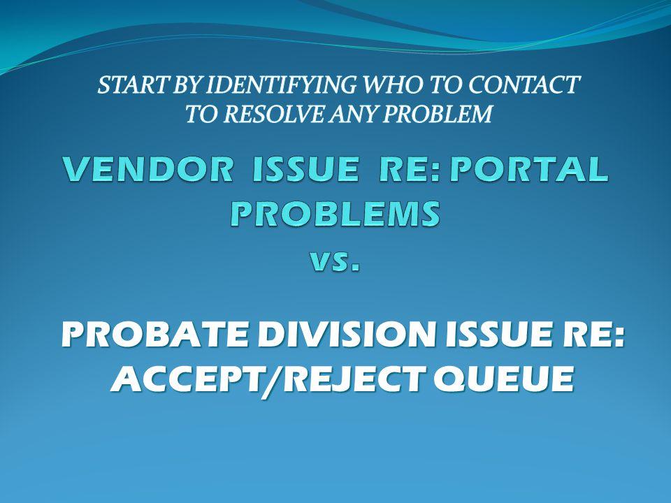 PROBATE DIVISION ISSUE RE: ACCEPT/REJECT QUEUE