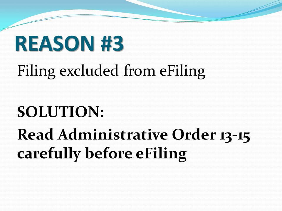 REASON #3 Filing excluded from eFiling SOLUTION: Read Administrative Order 13-15 carefully before eFiling