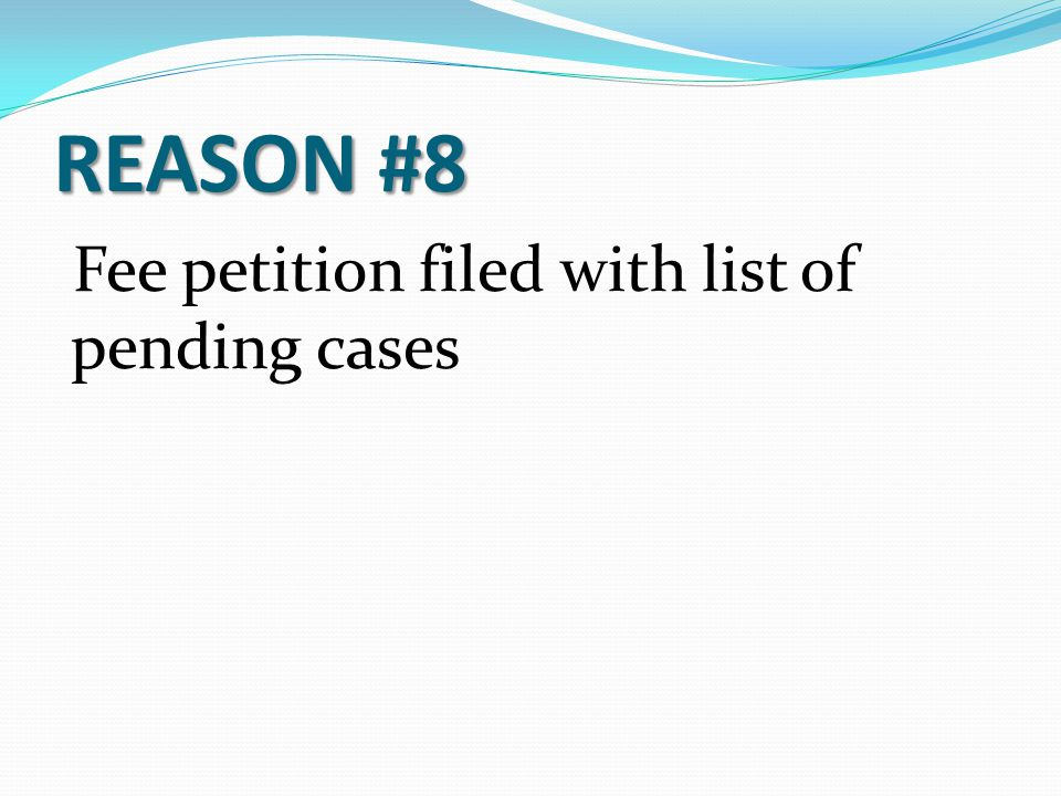 REASON #8 Fee petition filed with list of pending cases