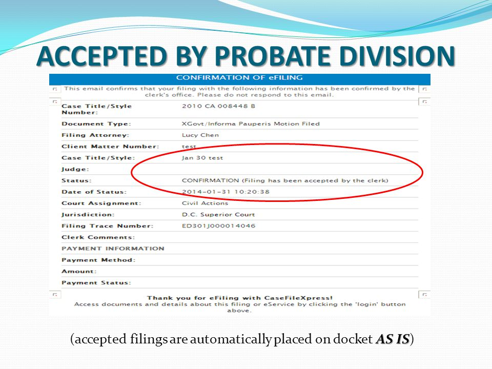 ACCEPTED BY PROBATE DIVISION AS IS (accepted filings are automatically placed on docket AS IS)