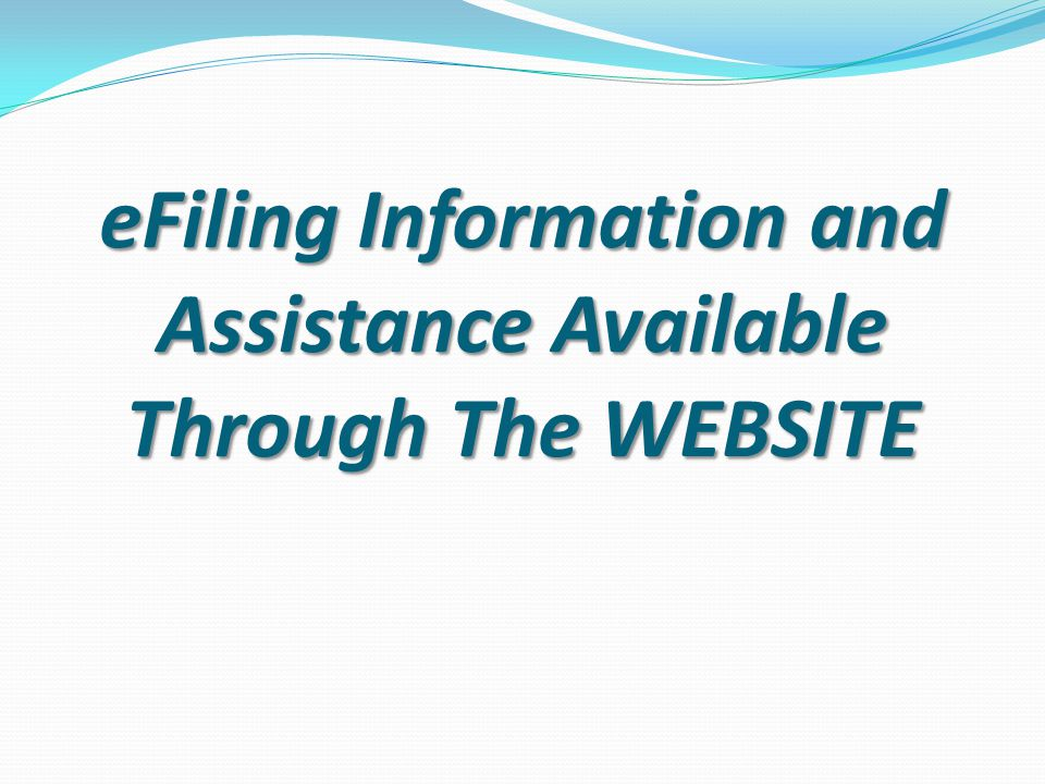 eFiling Information and Assistance Available Through The WEBSITE