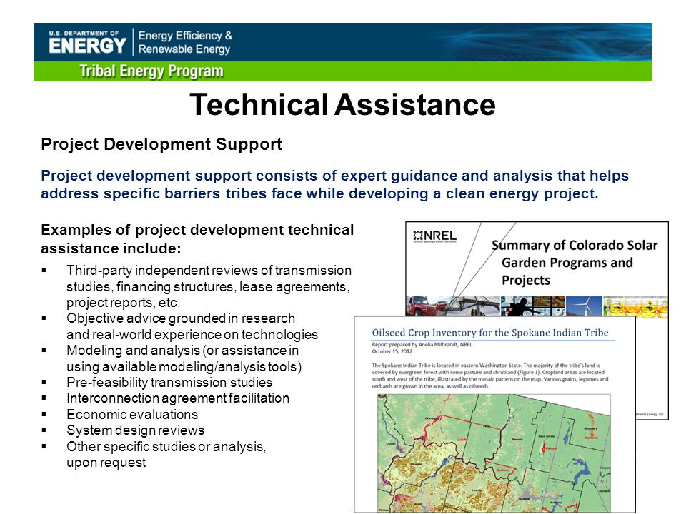 Technical Assistance Project Development Support Project development support consists of expert guidance and analysis that helps address specific barriers tribes face while developing a clean energy project.