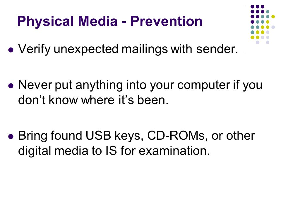 Physical Media - Prevention Verify unexpected mailings with sender.